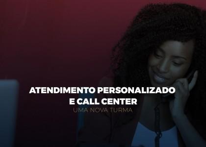 ATENDIMENTO PERSONALIZADO E CALL CENTER