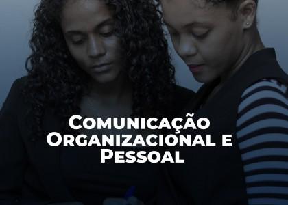 COMUNICAÇÃO ORGANIZACIONAL E PESSOAL